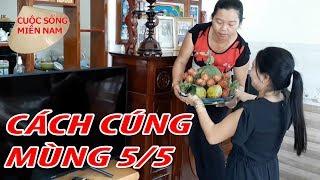 Cúng mùng 5 tháng 5 ở Miền tây như thế nào? Nam Việt 738