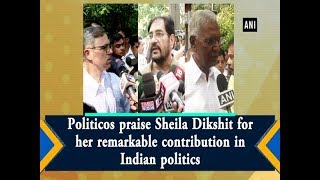 Politicos praise Sheila Dikshit for her remarkable contribution in Indian politics