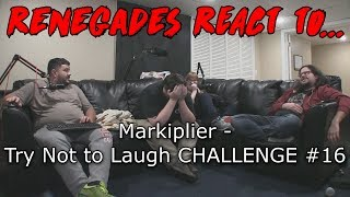 Renegades React to... Markiplier - Try Not to Laugh Challenge #16