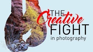 The Creative Fight - The Anxieties & Fears in Photography