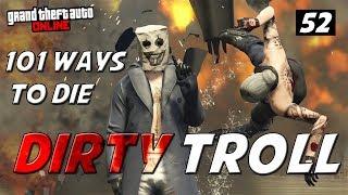 GTA ONLINE- DIRTY TROLL 52 - (101 WAYS TO KILL KARI)