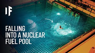 What If You Fell Into a Spent Nuclear Fuel Pool?