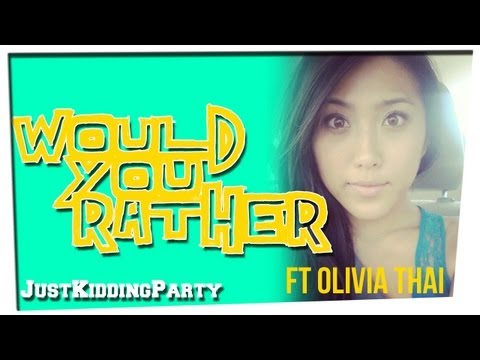 Would You Rather ft Olivia Thai