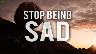 THE BEST WAY TO STOP BEING SAD