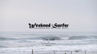 "Weekend Surfer サーフィン千葉北 04 & 11 & 17 Feb 2018 Surfing Short Film ""The chill""of Northern Chiba"