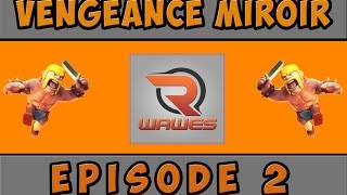 """Vengeance miroir : Episode 2 """"Rwawes03 aux commandes"""""""