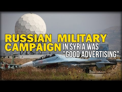 "RUSSIAN MILITARY CAMPAIGN IN SYRIA WAS ""GOOD ADVERTISING"""