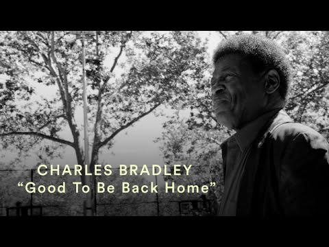 Charles Bradley - Good To Be Back Home