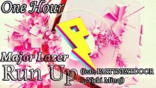 Major Lazer Run Up ft PARTYNEXTDOOR Nicki Minaj One Hour LOOP