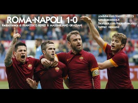 ROMA-NAPOLI 1-0 - Radiocronaca di Francesco Repice & Massimiliano Graziani (4/4/2015) Radiouno RAI