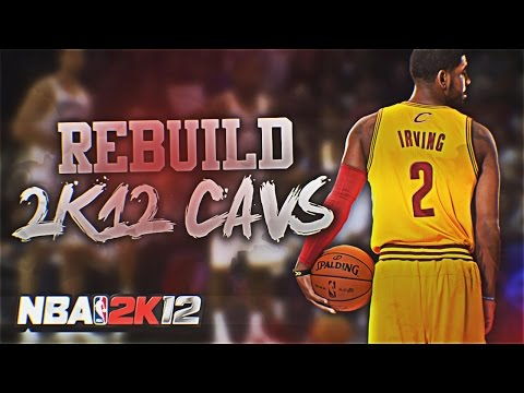 (#TBT) NBA 2K12 Association: Rebuilding the Cleveland Cavaliers!