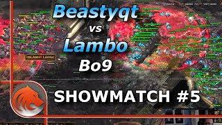 StarCraft 2: Beastyqt vs Lambo Best of 9 | Showmatch #5