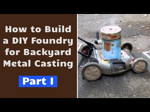 DIY Foundry for Backyard Metal-casting Part I
