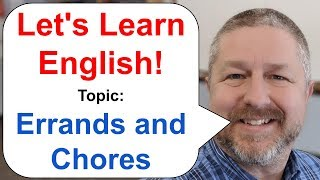 Let's Learn English! Topic: Errands and Chores