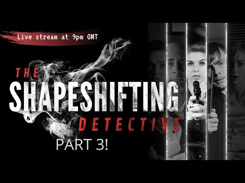Shapeshifting detective: part 3!