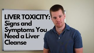 LIVER TOXICITY: Signs and Symptoms You Need a Liver Cleanse