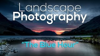 The Blue Hour, it's the best time? Landscape Photography