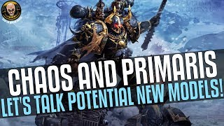 Let's Talk potential New Chaos and Primaris Models