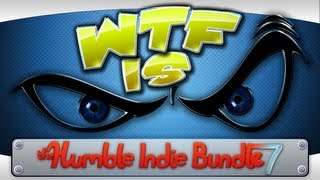 ► WTF Is... - Humble Indie Bundle 7 ?