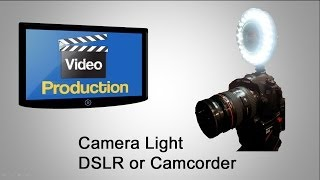 Camera Lighting - a Versatile Light to be used with either a DSLR or a Video Camera