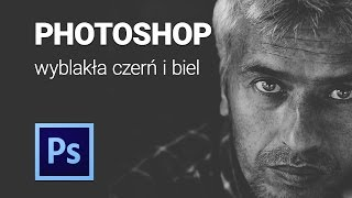 Photoshop wyblakła czerń i biel - tutorial