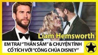 """Liam Hemsworth - Em Trai """"Thần Sấm"""" Và Chuyện Tình Cổ Tích Với """"Công Chúa Disney"""""""