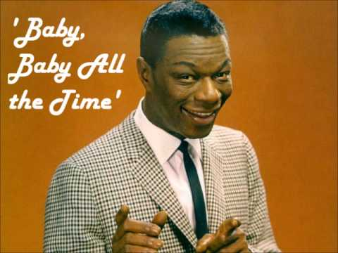 Nat King Cole - Baby Baby, All The Time