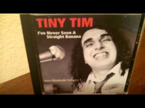 Tiny Tim - Ive Never Seen A Straight Banana