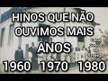 HINOS QUE NÃO SE OUVE MAIS 1960  1970  1980
