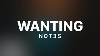 Not3s - Wanting (Lyrics)