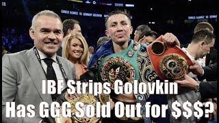 IBF Strips GOLOVKIN, Did GGG Sellout For The Money?