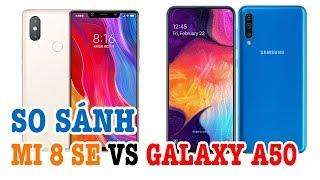 So sánh Xiaomi Mi 8 SE với Galaxy A50 : Samsung đã khác xưa?