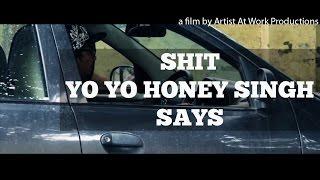 Honey Singh Latest Song 2015 | Shit Yo Yo Honey Singh Says | Artist At Work Productions-AAW