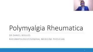 Understanding and managing polymyalgia rheumatica - Dr Daniel Boulos, Rheumatologist.