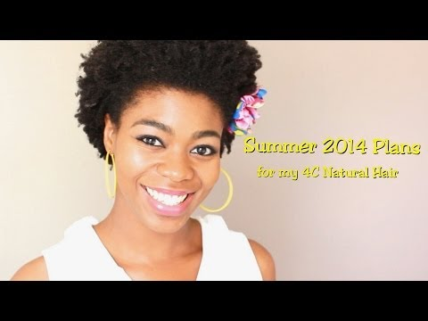 Summer 2014 Plans For My 4C Natural Hair (styles,swimming,products, hair color, regimen, etc)