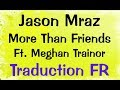Lagu Jason Mraz - More Than Friends Ft. Meghan Trainor [Traduction FR]