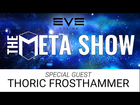 Eve Online News: The Meta Show with guest Thoric Frosthammer