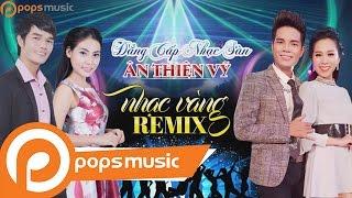 Liên Khúc Nhạc Vàng Remix - Ân Thiên Vỹ ft Ngọc Hân, Hồng Phượng