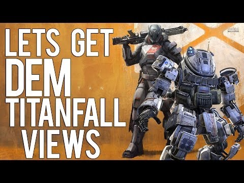Lets Get Dem Titanfall Views!