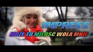 IMPRESS - Może to miłość woła mnie ...  (Official Video 2014)