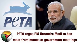 PETA urges PM Narendra Modi to ban meat from menus at government meetings