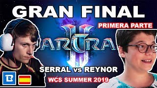 GRAN FINAL! SERRAL vs REYNOR - WCS Summer 2019 - PRIMERA PARTE!!