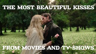 THE MOST BEAUTIFUL KISSES FROM MOVIES AND TV-SHOWS