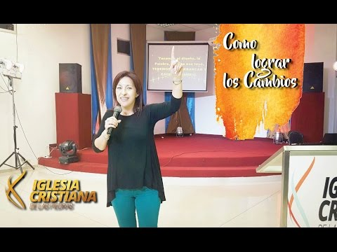 Como lograr los Cambios - Pra. Sandra Lopez