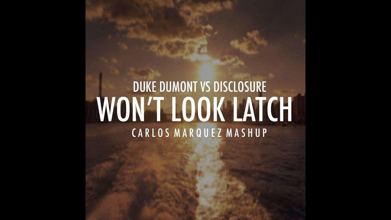 Duke Dumont Vs Disclosure - Won't Look Latch (DjCarlosMarquezMashup)