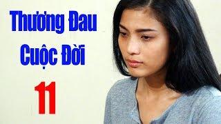 Thương Đau Cuộc Đời - Tập 11 | Phim Tình Cảm Việt Nam Mới Hay Nhất 2018