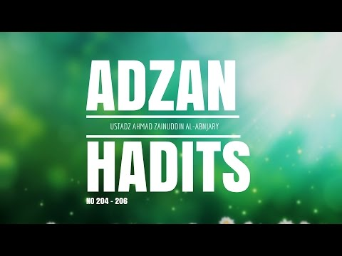 Bab Adzan Hadits No. 204 - 206 - Ustadz Ahmad Zainuddin Al-Banjary