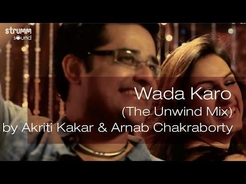 Wada Karo (the Unwind Mix) By Akriti Kakar & Arnab Chakraborty video