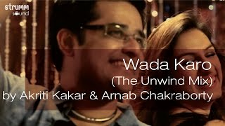 Wada Karo (The Unwind Mix) by Akriti Kakar & Arnab Chakraborty