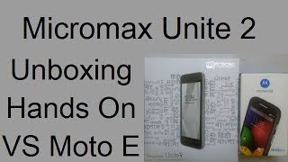 Micromax Canvas Unite 2 Unboxing Hands On & Comparison With Moto E & Nokia X
